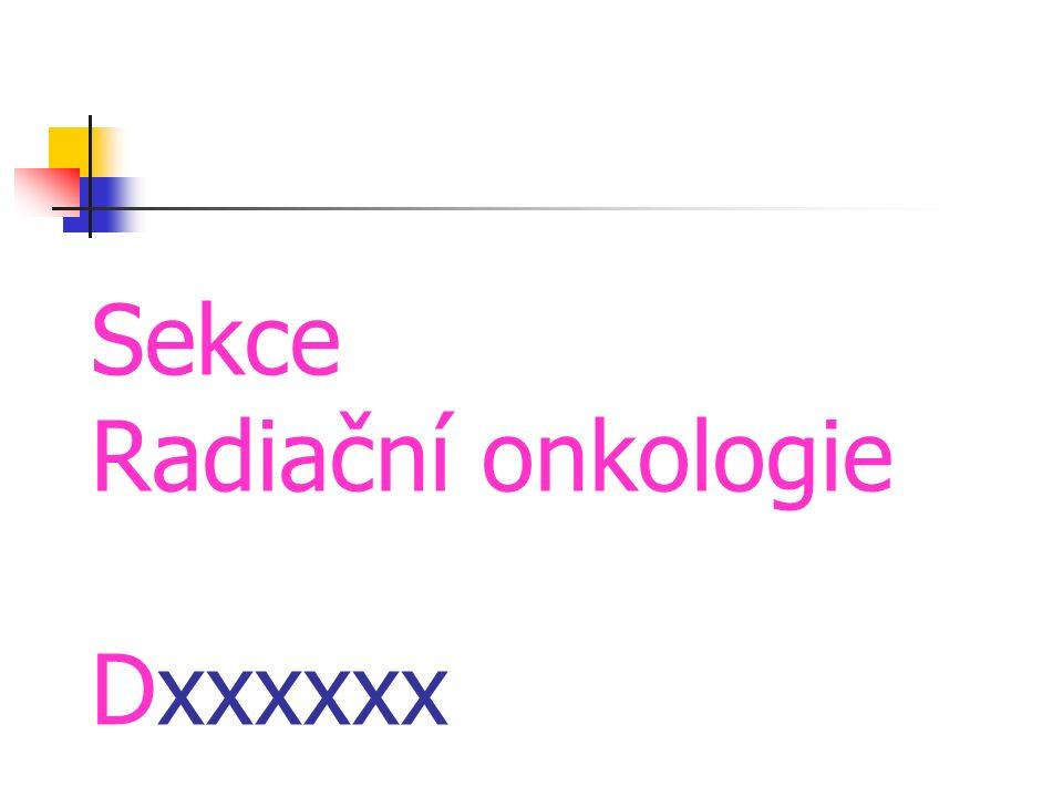 Sekce Radiační onkologie Dxxxxxx