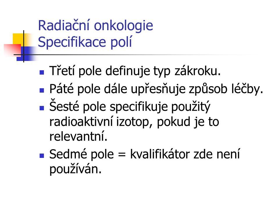 Radiační onkologie Specifikace polí Třetí pole definuje typ zákroku.