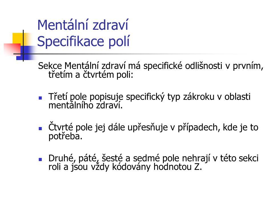 Mentální zdraví Specifikace polí Sekce Mentální zdraví má specifické odlišnosti v prvním, třetím a čtvrtém poli: Třetí pole popisuje specifický typ zákroku v oblasti mentálního zdraví.