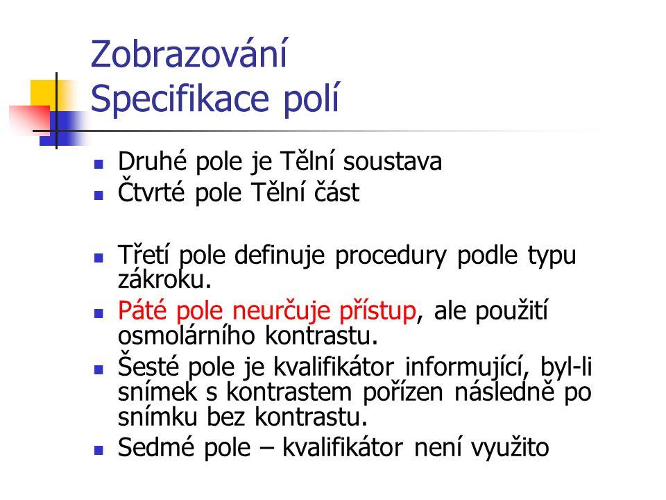 Zobrazování Specifikace polí Druhé pole je Tělní soustava Čtvrté pole Tělní část Třetí pole definuje procedury podle typu zákroku.