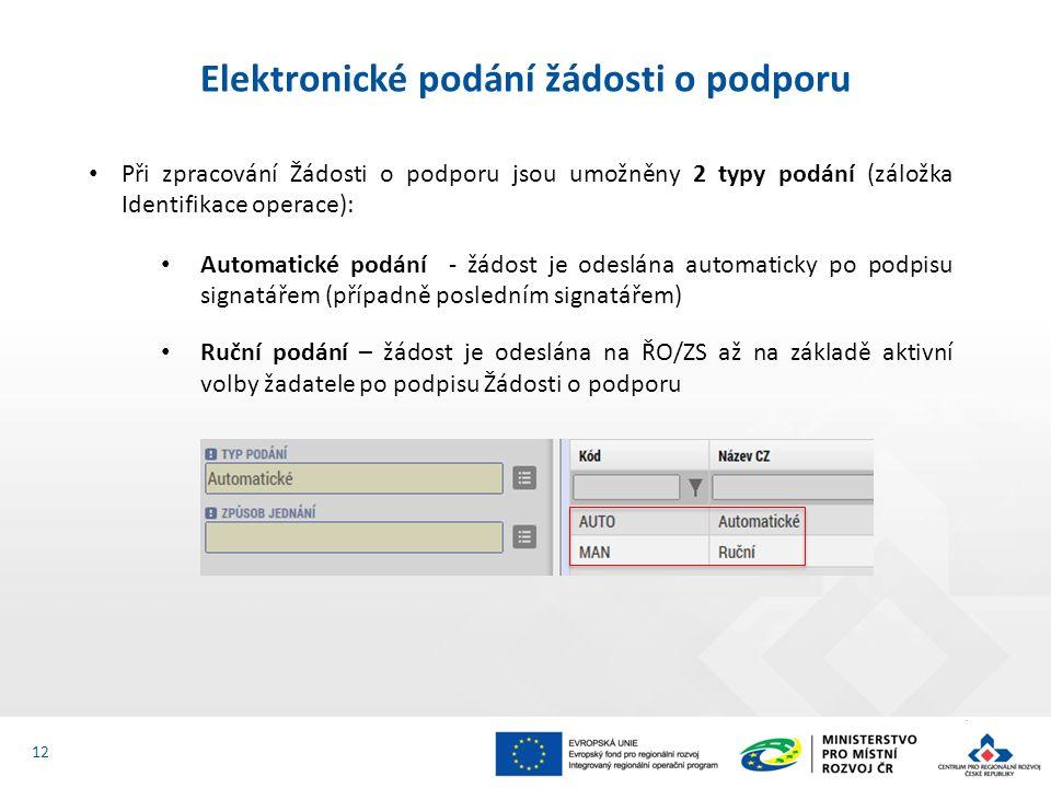 Při zpracování Žádosti o podporu jsou umožněny 2 typy podání (záložka Identifikace operace): Automatické podání - žádost je odeslána automaticky po podpisu signatářem (případně posledním signatářem) Ruční podání – žádost je odeslána na ŘO/ZS až na základě aktivní volby žadatele po podpisu Žádosti o podporu Elektronické podání žádosti o podporu 12