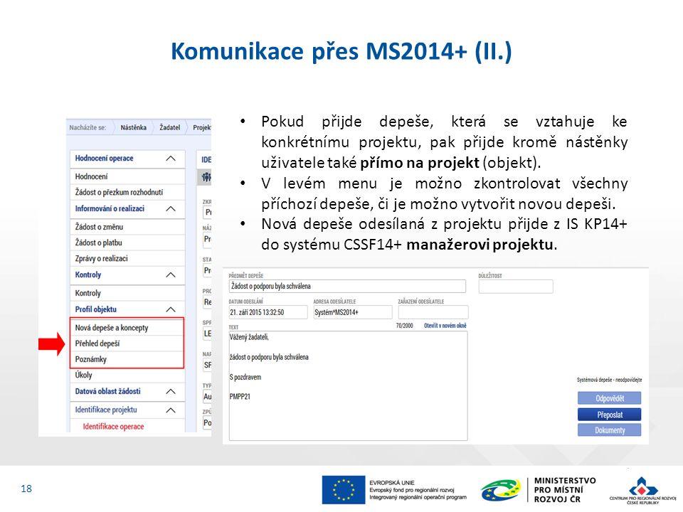 Komunikace přes MS2014+ (II.) 18 Pokud přijde depeše, která se vztahuje ke konkrétnímu projektu, pak přijde kromě nástěnky uživatele také přímo na projekt (objekt).