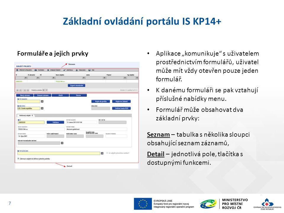 """Základní ovládání portálu IS KP14+ Formuláře a jejich prvky Aplikace """"komunikuje s uživatelem prostřednictvím formulářů, uživatel může mít vždy otevřen pouze jeden formulář."""
