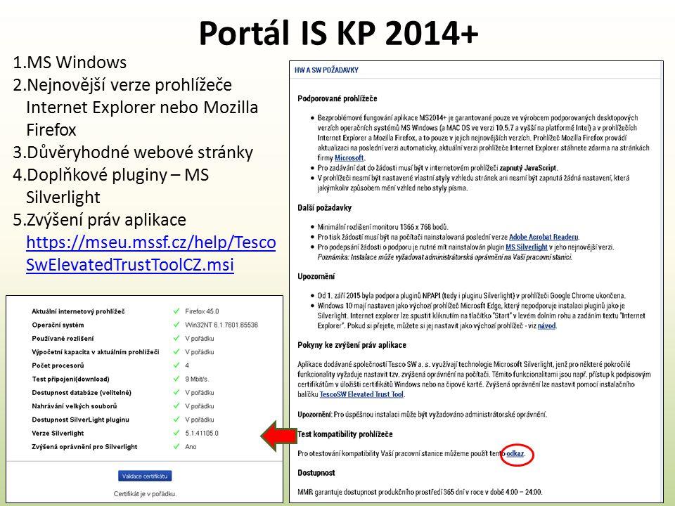 Portál IS KP 2014+ 1.MS Windows 2.Nejnovější verze prohlížeče Internet Explorer nebo Mozilla Firefox 3.Důvěryhodné webové stránky 4.Doplňkové pluginy – MS Silverlight 5.Zvýšení práv aplikace https://mseu.mssf.cz/help/Tesco SwElevatedTrustToolCZ.msi https://mseu.mssf.cz/help/Tesco SwElevatedTrustToolCZ.msi