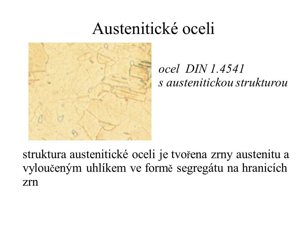 Austenitické oceli ocel DIN 1.4541 s austenitickou strukturou struktura austenitické oceli je tvo ř ena zrny austenitu a vylou č eným uhlíkem ve form ě segregátu na hranicích zrn
