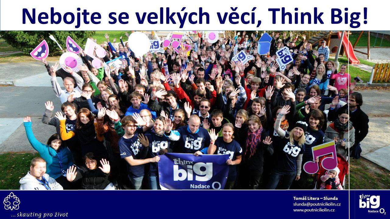 Nebojte se velkých věcí, Think Big! Tomáš Litera – Slunda slunda@poutnicikolin.cz www.poutnicikolin.cz