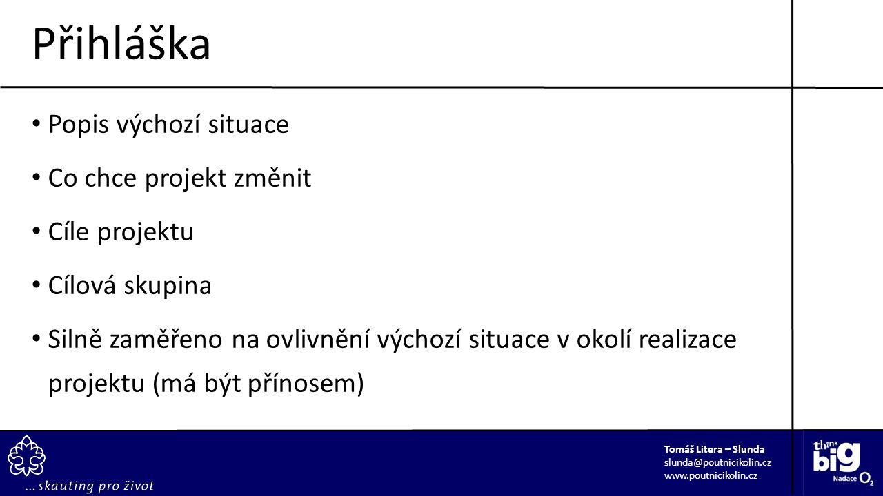 Popis výchozí situace Co chce projekt změnit Cíle projektu Cílová skupina Silně zaměřeno na ovlivnění výchozí situace v okolí realizace projektu (má b