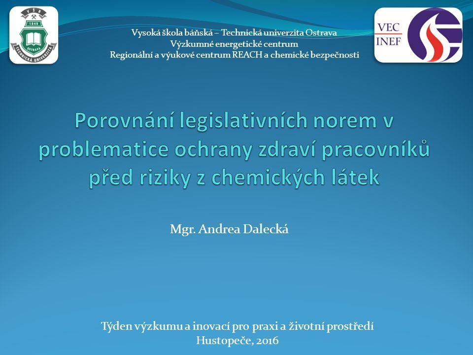 Mgr. Andrea Dalecká Vysoká škola báňská – Technická univerzita Ostrava Výzkumné energetické centrum Regionální a výukové centrum REACH a chemické bezp