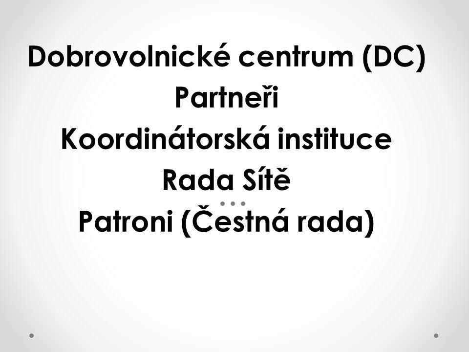 Dobrovolnické centrum (DC) Partneři Koordinátorská instituce Rada Sítě Patroni (Čestná rada)