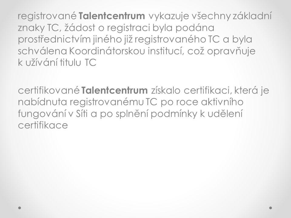 Podmínky certifikace Talentcentra registrované TC minimálně 1 rok před podáním žádosti o certifikaci aktivní fungování v Síti minimálně 1 rok před podáním žádosti personální zajištění pracovníkem TC absolvujícím akreditovaný vzdělávací seminář Certifikace se uděluje na dobu 3 let.