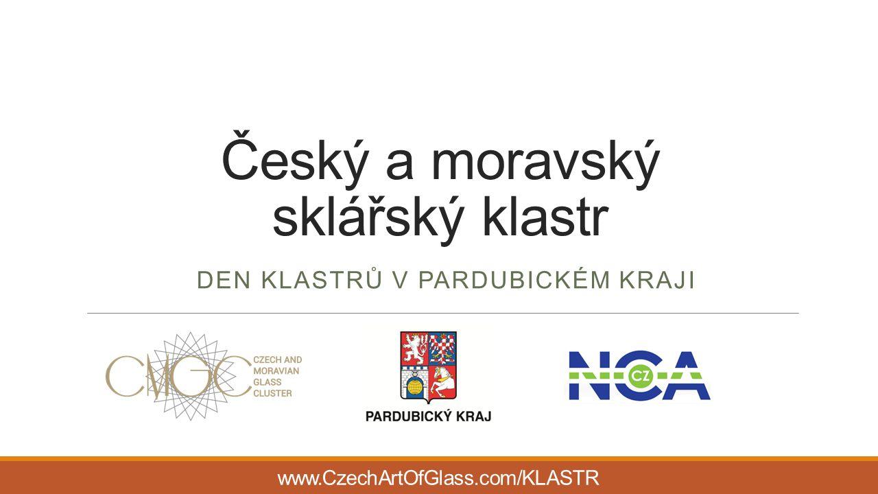 Český a moravský sklářský klastr DEN KLASTRŮ V PARDUBICKÉM KRAJI www.CzechArtOfGlass.com/KLASTR