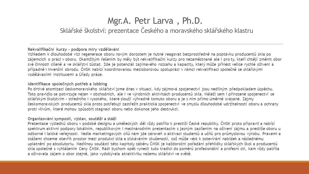 Mgr.A. Petr Larva, Ph.D. Sklářské školství: prezentace Českého a moravského sklářského klastru Rekvalifikační kurzy – podpora míry vzdělávání Vzhledem