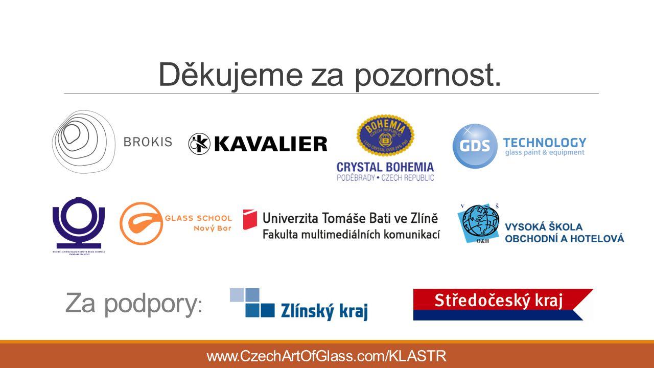 Děkujeme za pozornost. Za podpory : www.CzechArtOfGlass.com/KLASTR