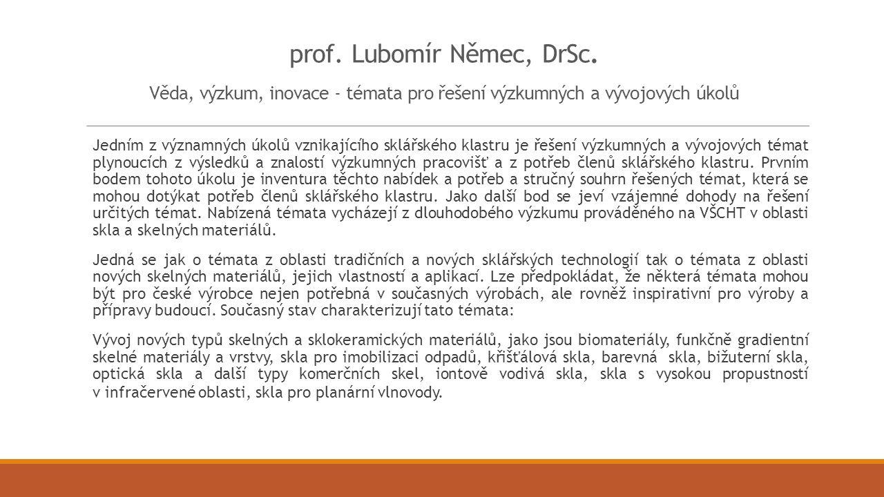 prof. Lubomír Němec, DrSc. Věda, výzkum, inovace - témata pro řešení výzkumných a vývojových úkolů Jedním z významných úkolů vznikajícího sklářského k