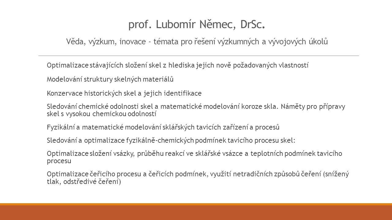 prof. Lubomír Němec, DrSc. Věda, výzkum, inovace - témata pro řešení výzkumných a vývojových úkolů Optimalizace stávajících složení skel z hlediska je