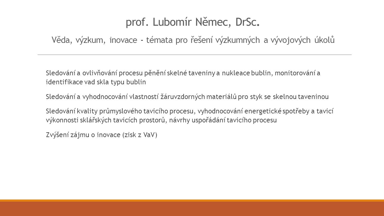 prof. Lubomír Němec, DrSc. Věda, výzkum, inovace - témata pro řešení výzkumných a vývojových úkolů Sledování a ovlivňování procesu pěnění skelné taven