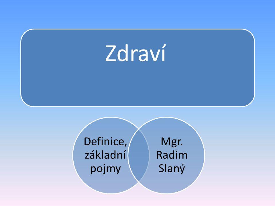 Zdraví Definice, základní pojmy Mgr. Radim Slaný