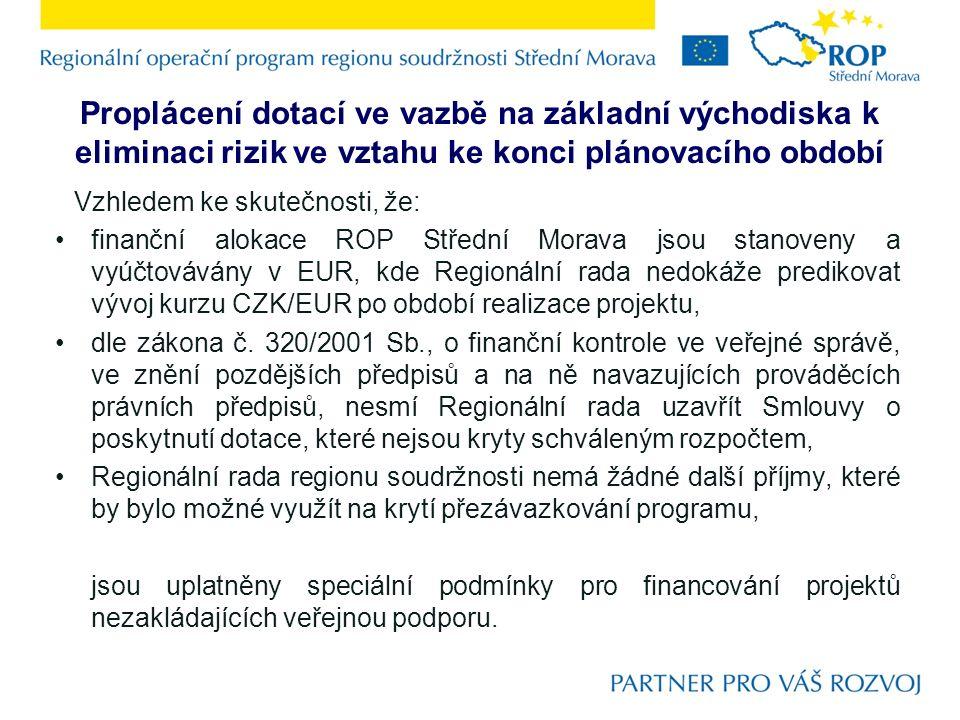 Proplácení dotací ve vazbě na základní východiska k eliminaci rizik ve vztahu ke konci plánovacího období Vzhledem ke skutečnosti, že: finanční alokace ROP Střední Morava jsou stanoveny a vyúčtovávány v EUR, kde Regionální rada nedokáže predikovat vývoj kurzu CZK/EUR po období realizace projektu, dle zákona č.