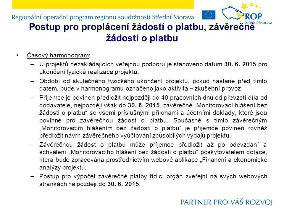 Postup pro proplácení žádostí o platbu, závěrečné žádosti o platbu Časový harmonogram: –U projektů nezakládajících veřejnou podporu je stanoveno datum 30.
