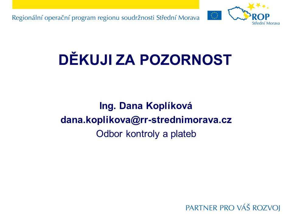DĚKUJI ZA POZORNOST Ing. Dana Koplíková dana.koplikova@rr-strednimorava.cz Odbor kontroly a plateb