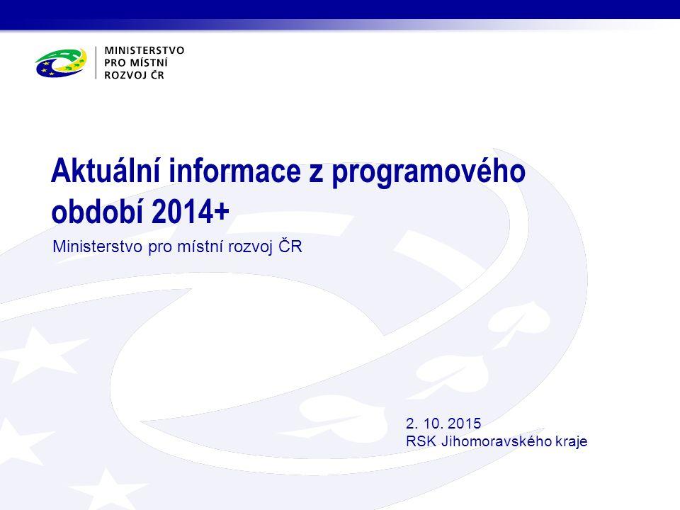 Aktuální informace z programového období 2014+ Ministerstvo pro místní rozvoj ČR 2.