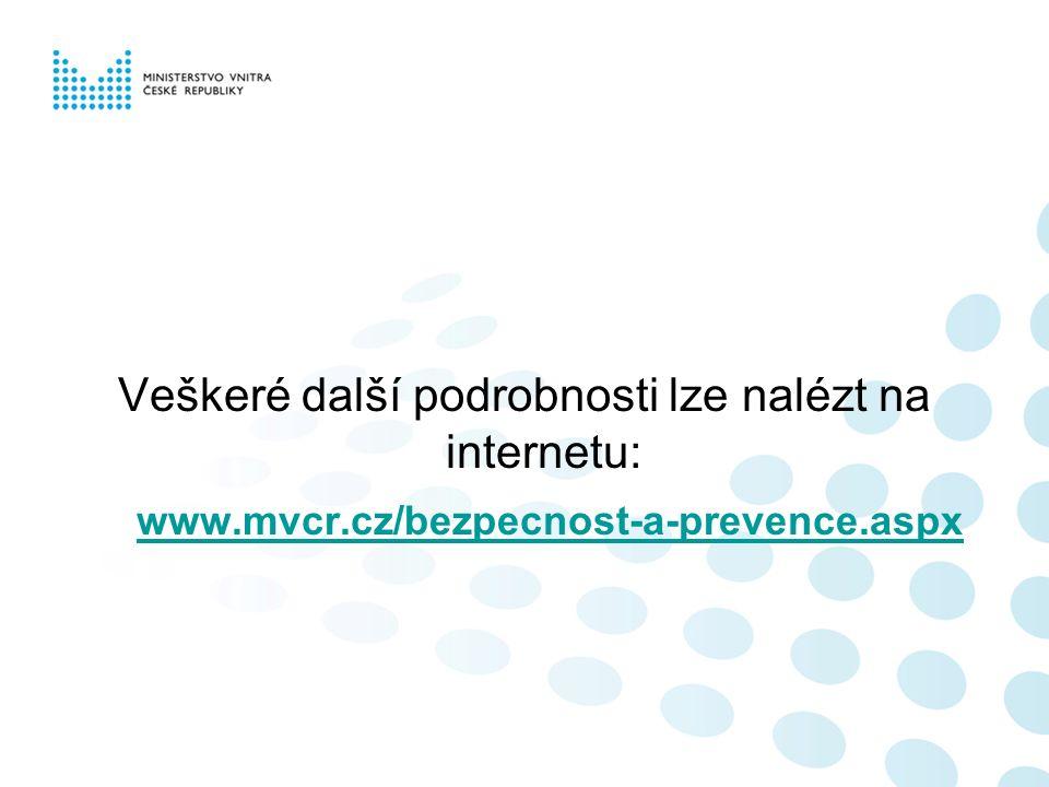 Veškeré další podrobnosti lze nalézt na internetu: www.mvcr.cz/bezpecnost-a-prevence.aspx