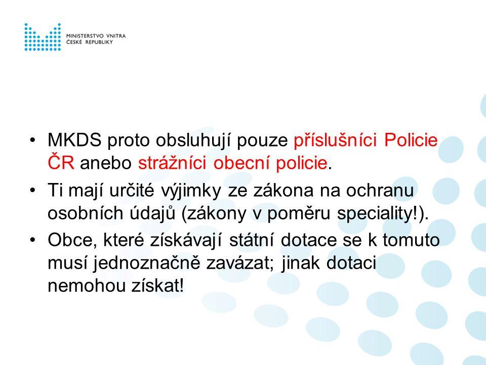 MKDS proto obsluhují pouze příslušníci Policie ČR anebo strážníci obecní policie.