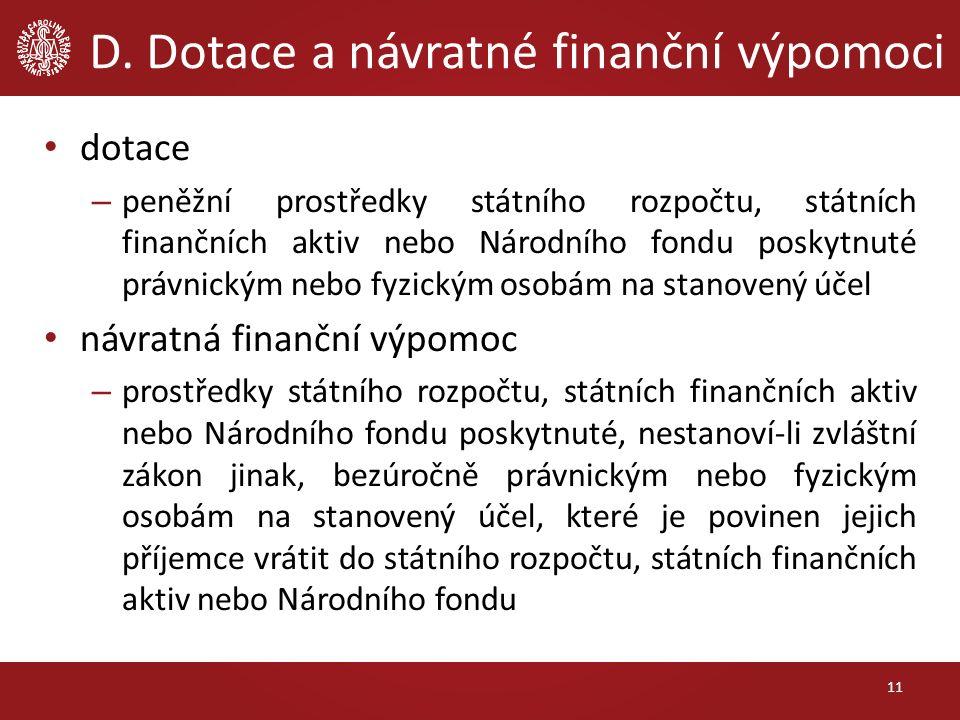 D. Dotace a návratné finanční výpomoci dotace – peněžní prostředky státního rozpočtu, státních finančních aktiv nebo Národního fondu poskytnuté právni