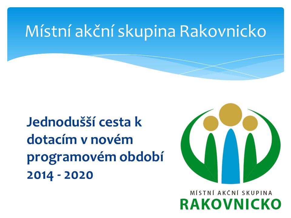 Jednodušší cesta k dotacím v novém programovém období 2014 - 2020 Místní akční skupina Rakovnicko