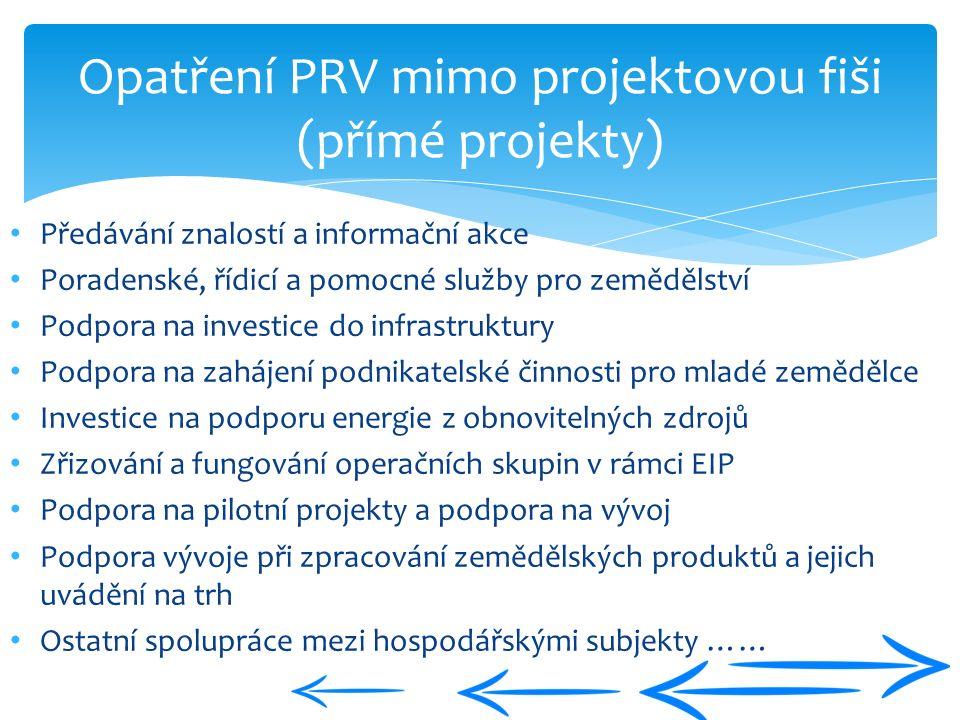 Opatření PRV mimo projektovou fiši (přímé projekty) Předávání znalostí a informační akce Poradenské, řídicí a pomocné služby pro zemědělství Podpora n