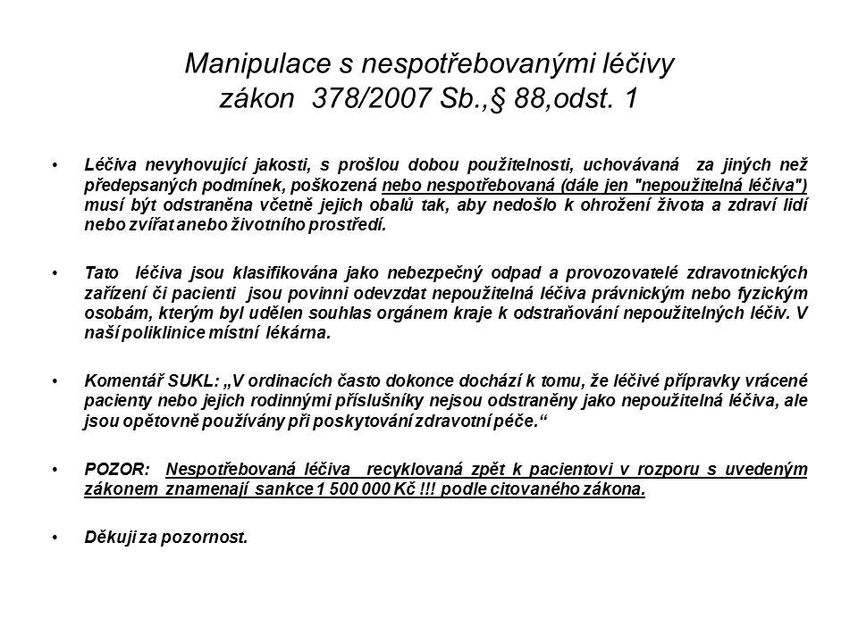 Manipulace s nespotřebovanými léčivy zákon 378/2007 Sb.,§ 88,odst. 1 Léčiva nevyhovující jakosti, s prošlou dobou použitelnosti, uchovávaná za jiných
