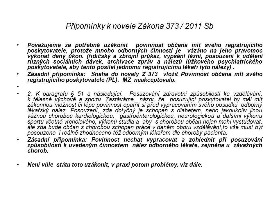 Připomínky k novele Zákona 373 / 2011 Sb Považujeme za potřebné uzákonit povinnost občana mít svého registrujícího poskytovatele, protože mnoho odborných činností je vázáno na jeho pravomoc vykonat daný úkon.