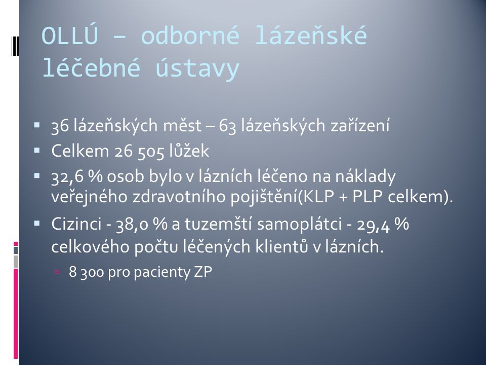 OLLÚ – odborné lázeňské léčebné ústavy  36 lázeňských měst – 63 lázeňských zařízení  Celkem 26 505 lůžek  32,6 % osob bylo v lázních léčeno na náklady veřejného zdravotního pojištění(KLP + PLP celkem).
