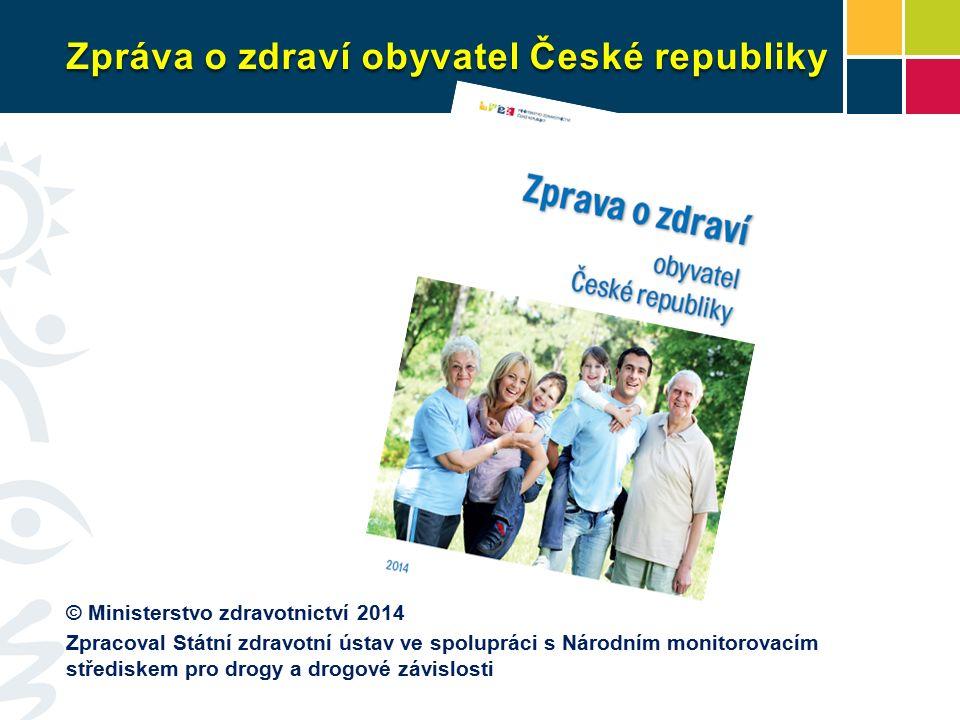 Zpráva o zdraví obyvatel České republiky © Ministerstvo zdravotnictví 2014 Zpracoval Státní zdravotní ústav ve spolupráci s Národním monitorovacím střediskem pro drogy a drogové závislosti
