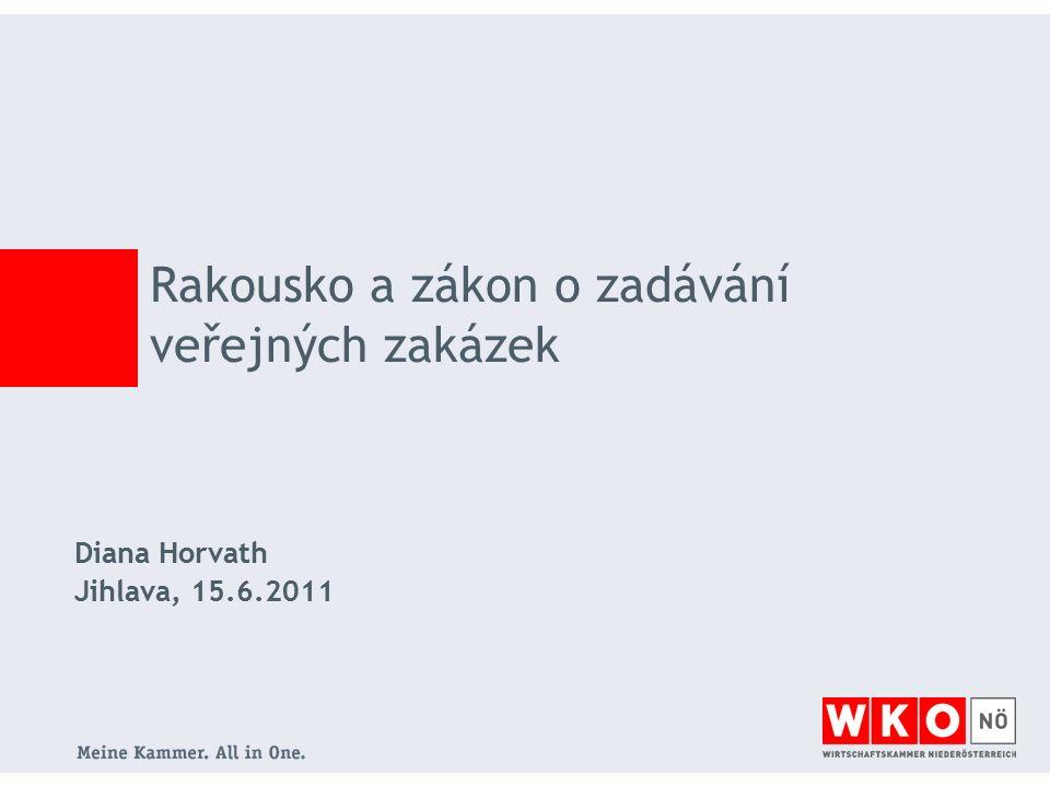Diana Horvath Jihlava, 15.6.2011 Rakousko a zákon o zadávání veřejných zakázek