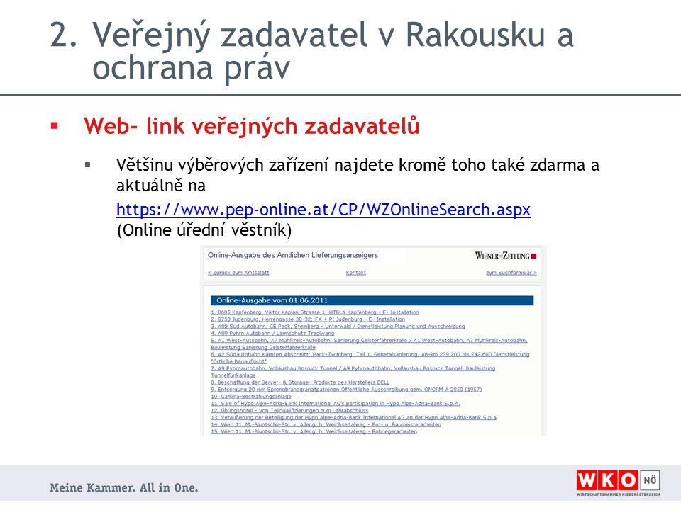 2.Veřejný zadavatel v Rakousku a ochrana práv  Web- link veřejných zadavatelů  Většinu výběrových zařízení najdete kromě toho také zdarma a aktuálně na https://www.pep-online.at/CP/WZOnlineSearch.aspx (Online úřední věstník)