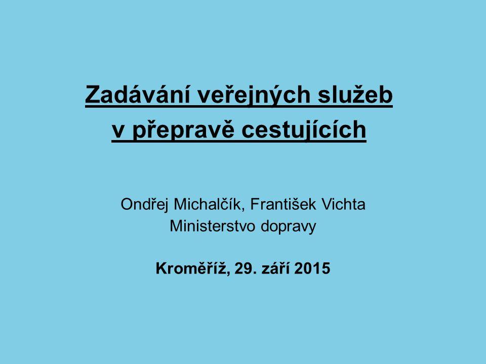 Zadávání veřejných služeb v přepravě cestujících Ondřej Michalčík, František Vichta Ministerstvo dopravy Kroměříž, 29.