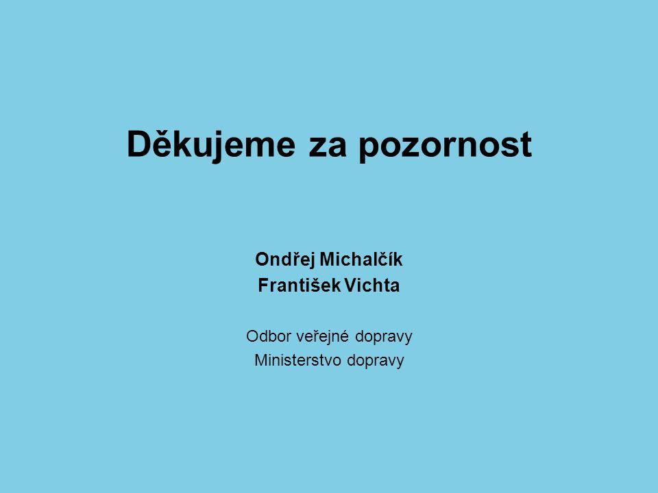 Děkujeme za pozornost Ondřej Michalčík František Vichta Odbor veřejné dopravy Ministerstvo dopravy