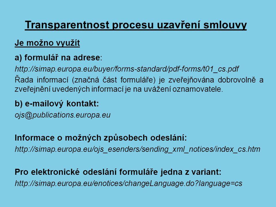 Transparentnost procesu uzavření smlouvy Je možno využít a) formulář na adrese: http://simap.europa.eu/buyer/forms-standard/pdf-forms/t01_cs.pdf Řada informací (značná část formuláře) je zveřejňována dobrovolně a zveřejnění uvedených informací je na uvážení oznamovatele.