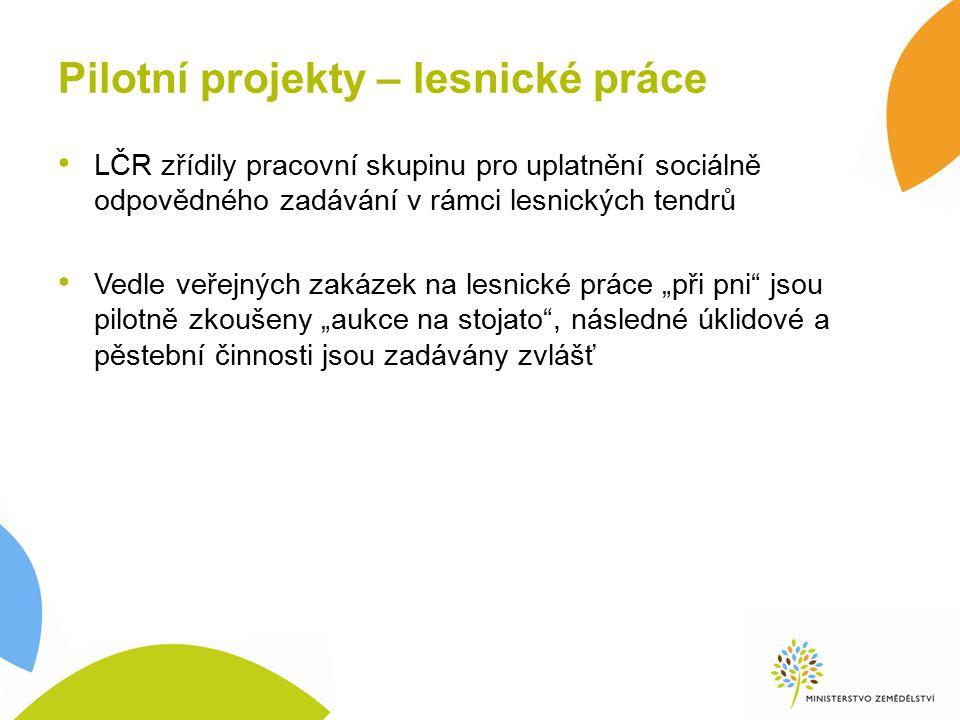 """Pilotní projekty – lesnické práce LČR zřídily pracovní skupinu pro uplatnění sociálně odpovědného zadávání v rámci lesnických tendrů Vedle veřejných zakázek na lesnické práce """"při pni jsou pilotně zkoušeny """"aukce na stojato , následné úklidové a pěstební činnosti jsou zadávány zvlášť"""