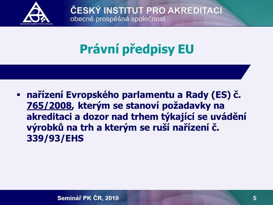 Seminář PK ČR, 20105 Právní předpisy EU  nařízení Evropského parlamentu a Rady (ES) č. 765/2008, kterým se stanoví požadavky na akreditaci a dozor na