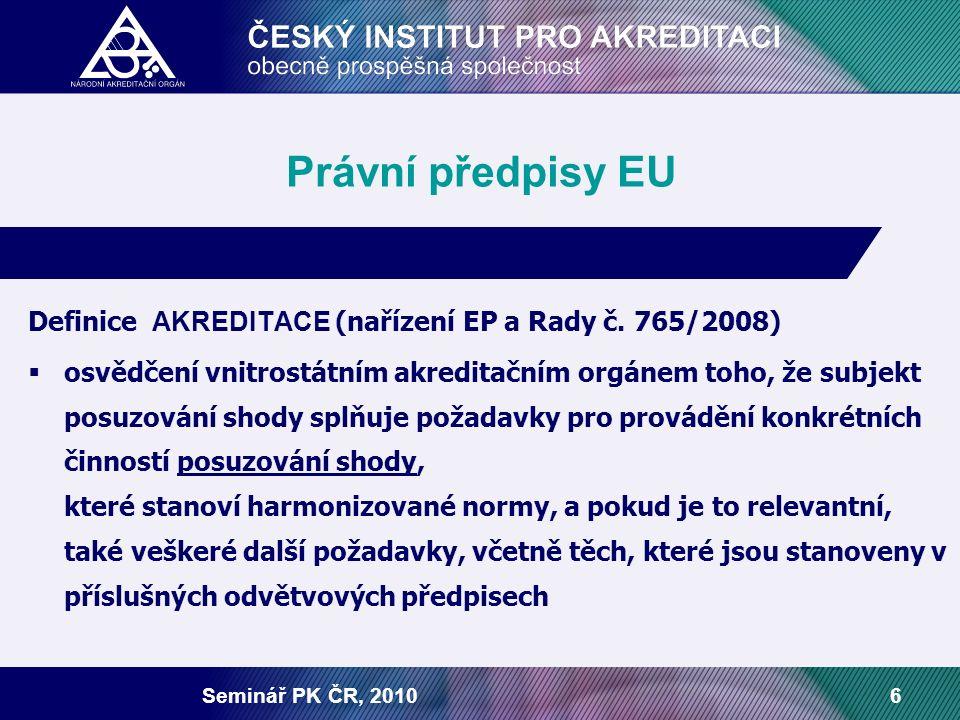 Seminář PK ČR, 20106 Právní předpisy EU Definice AKREDITACE (nařízení EP a Rady č. 765/2008)  osvědčení vnitrostátním akreditačním orgánem toho, že s
