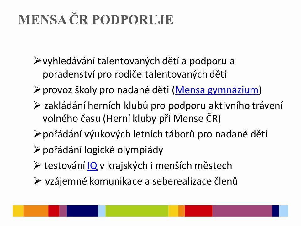 MENSA ČR PODPORUJE  vyhledávání talentovaných dětí a podporu a poradenství pro rodiče talentovaných dětí  provoz školy pro nadané děti (Mensa gymnáz