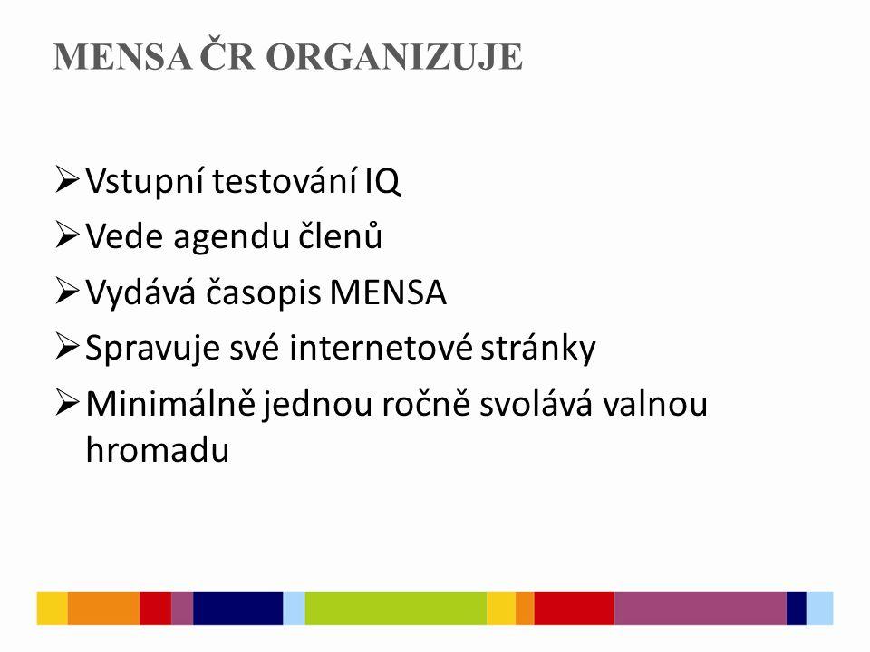 MENSA ČR ORGANIZUJE  Vstupní testování IQ  Vede agendu členů  Vydává časopis MENSA  Spravuje své internetové stránky  Minimálně jednou ročně svolává valnou hromadu