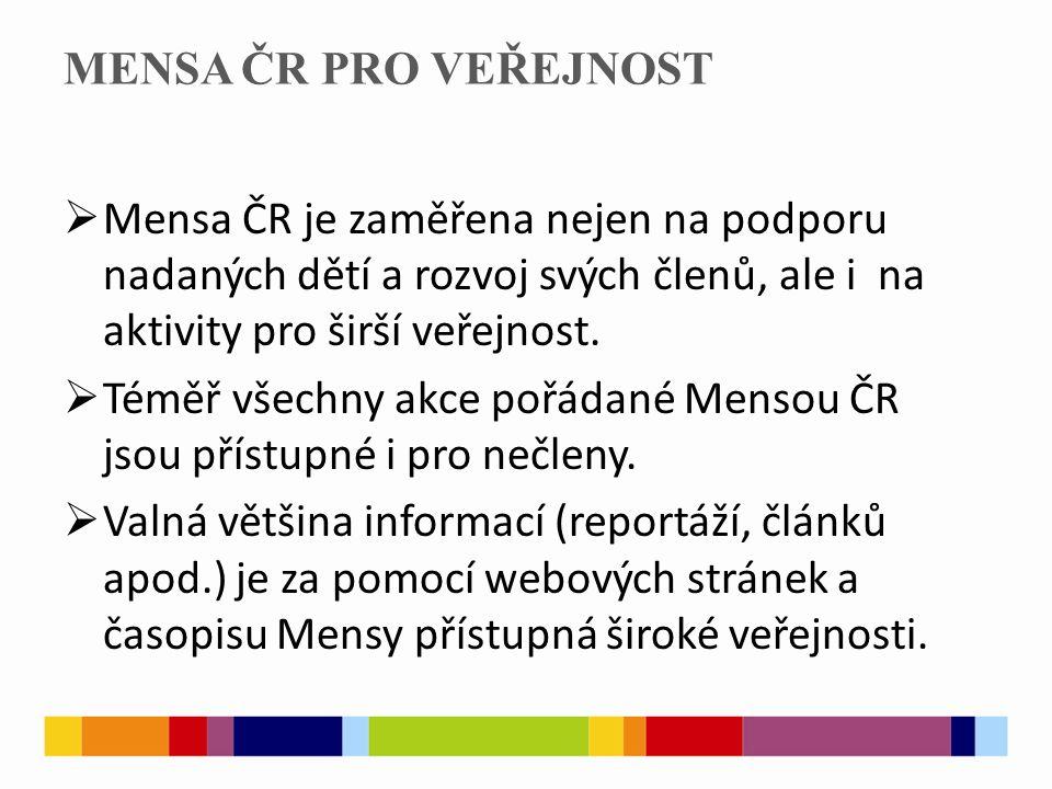 MENSA ČR PRO VEŘEJNOST  Mensa ČR je zaměřena nejen na podporu nadaných dětí a rozvoj svých členů, ale i na aktivity pro širší veřejnost.