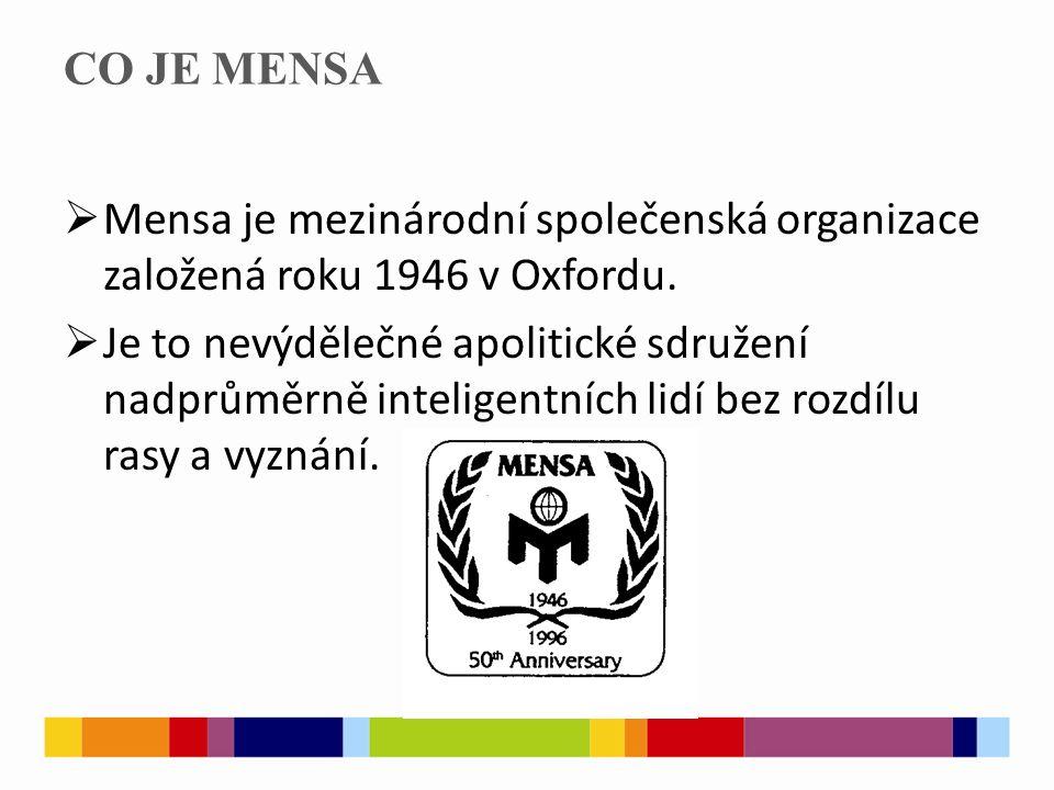 CO JE MENSA  Mensa je mezinárodní společenská organizace založená roku 1946 v Oxfordu.  Je to nevýdělečné apolitické sdružení nadprůměrně inteligent
