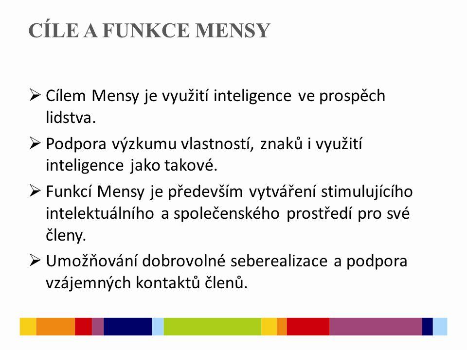 CÍLE A FUNKCE MENSY  Cílem Mensy je využití inteligence ve prospěch lidstva.  Podpora výzkumu vlastností, znaků i využití inteligence jako takové. 