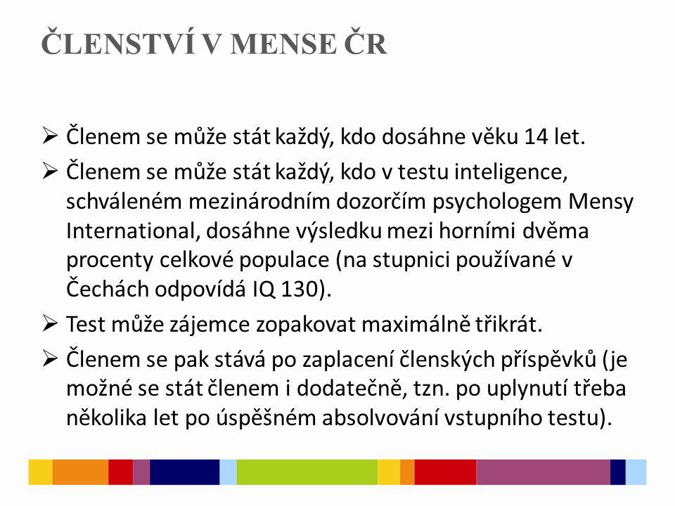 ČLENSTVÍ V MENSE ČR  Členem se může stát každý, kdo dosáhne věku 14 let.