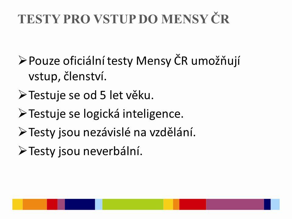 TESTY PRO VSTUP DO MENSY ČR  Pouze oficiální testy Mensy ČR umožňují vstup, členství.