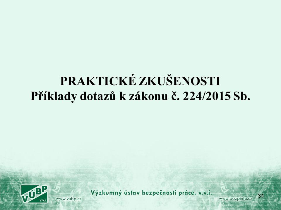 PRAKTICKÉ ZKUŠENOSTI Příklady dotazů k zákonu č. 224/2015 Sb. 31